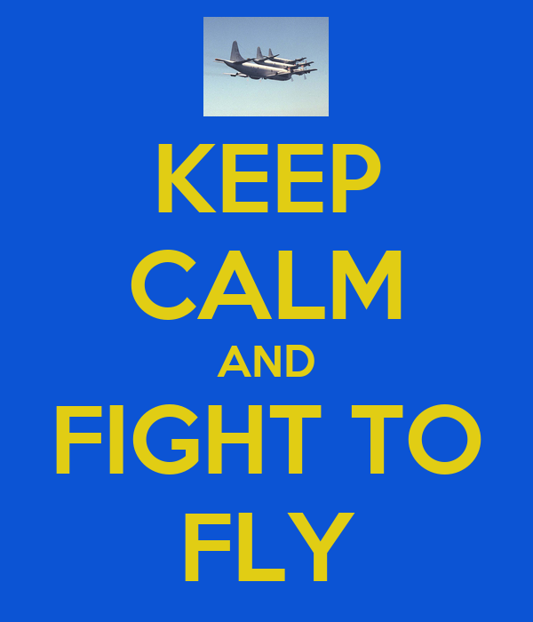KEEP CALM AND FIGHT TO FLY