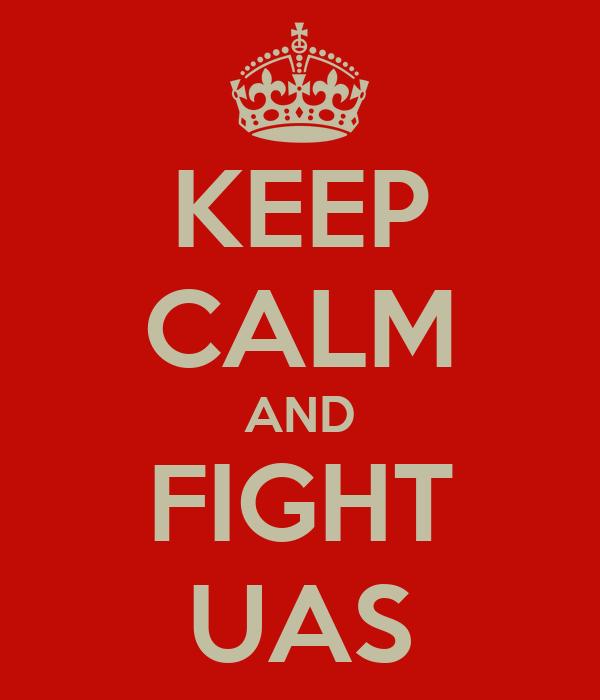 KEEP CALM AND FIGHT UAS