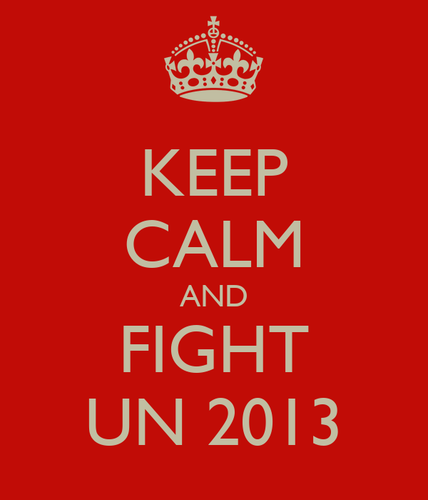 KEEP CALM AND FIGHT UN 2013