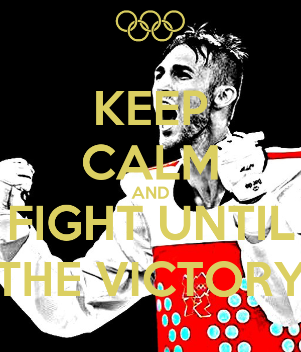 KEEP CALM AND FIGHT UNTIL THE VICTORY
