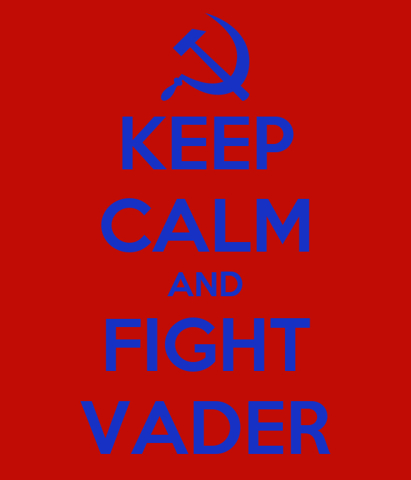 KEEP CALM AND FIGHT VADER