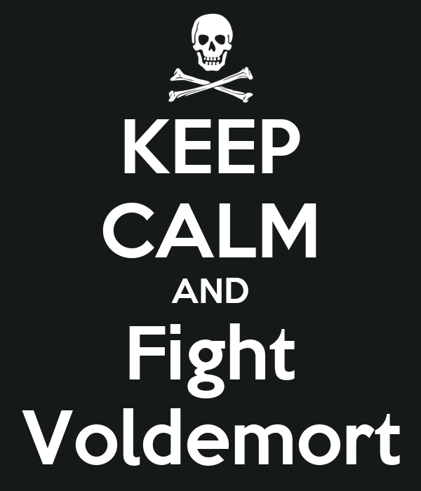 KEEP CALM AND Fight Voldemort