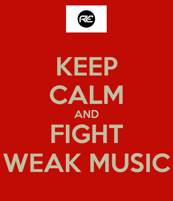KEEP CALM AND FIGHT WEAK MUSIC