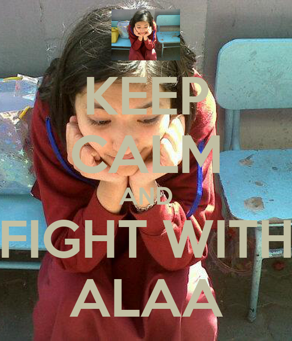 KEEP CALM AND FIGHT WITH ALAA