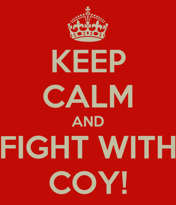 KEEP CALM AND FIGHT WITH COY!