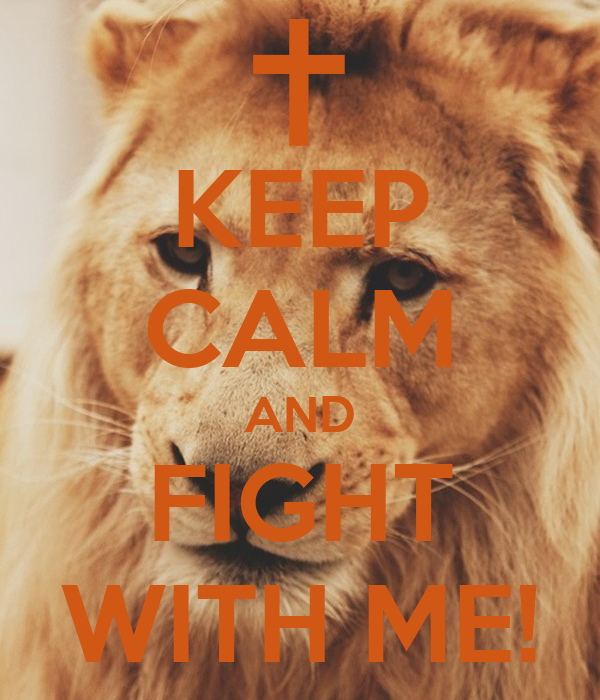 KEEP CALM AND FIGHT WITH ME!