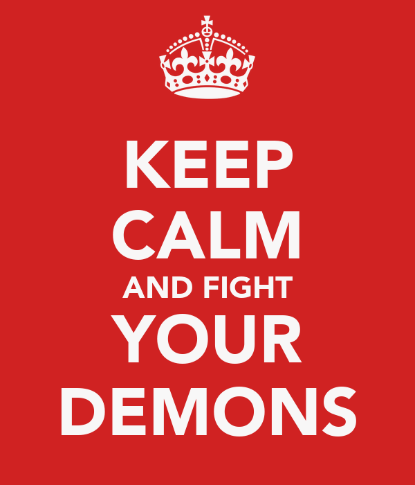 KEEP CALM AND FIGHT YOUR DEMONS