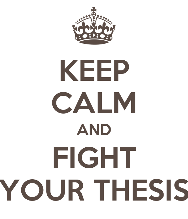 KEEP CALM AND FIGHT YOUR THESIS