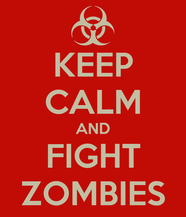 KEEP CALM AND FIGHT ZOMBIES