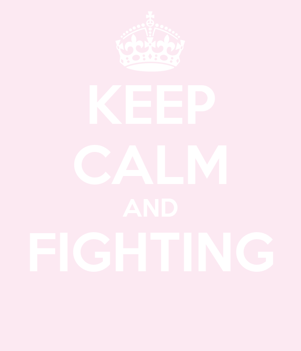 KEEP CALM AND FIGHTING