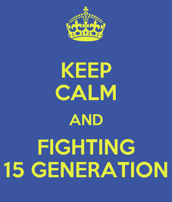 KEEP CALM AND FIGHTING 15 GENERATION