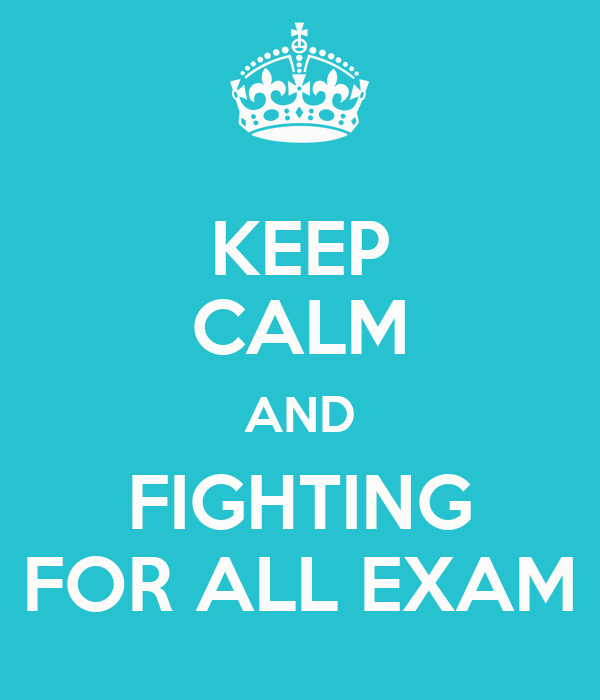 KEEP CALM AND FIGHTING FOR ALL EXAM
