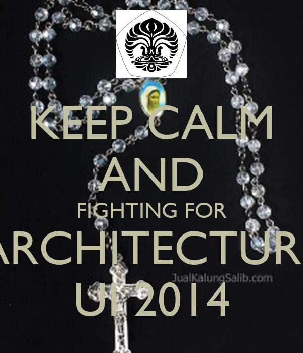 KEEP CALM AND FIGHTING FOR ARCHITECTURE UI 2014