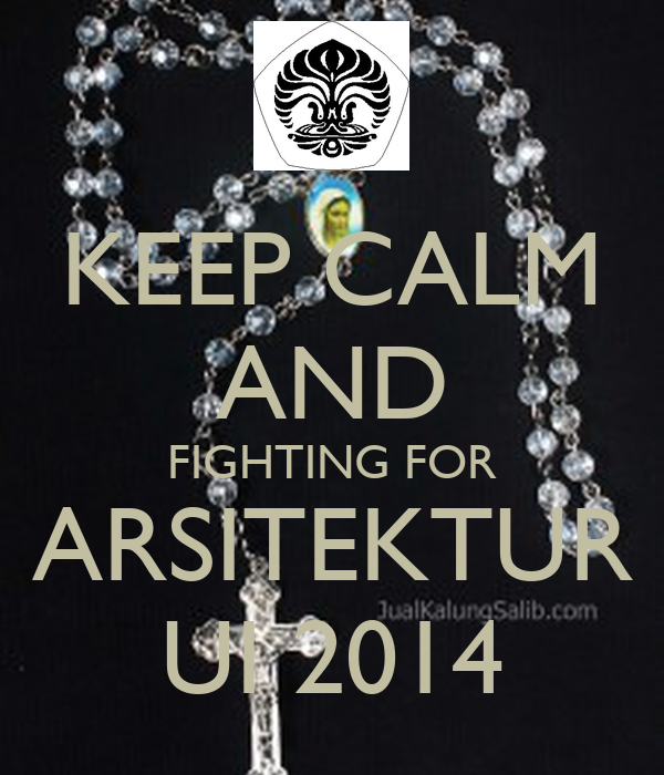 KEEP CALM AND FIGHTING FOR ARSITEKTUR UI 2014