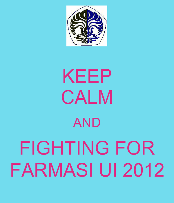 KEEP CALM AND FIGHTING FOR FARMASI UI 2012