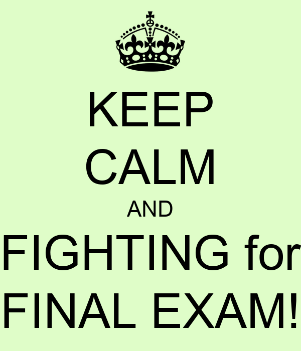 KEEP CALM AND FIGHTING for FINAL EXAM!