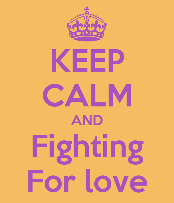 KEEP CALM AND Fighting For love