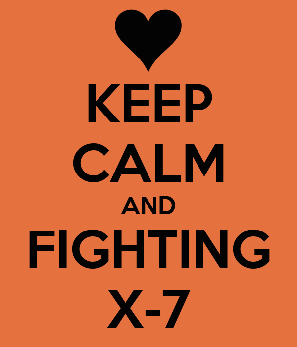 KEEP CALM AND FIGHTING X-7