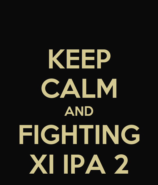KEEP CALM AND FIGHTING XI IPA 2