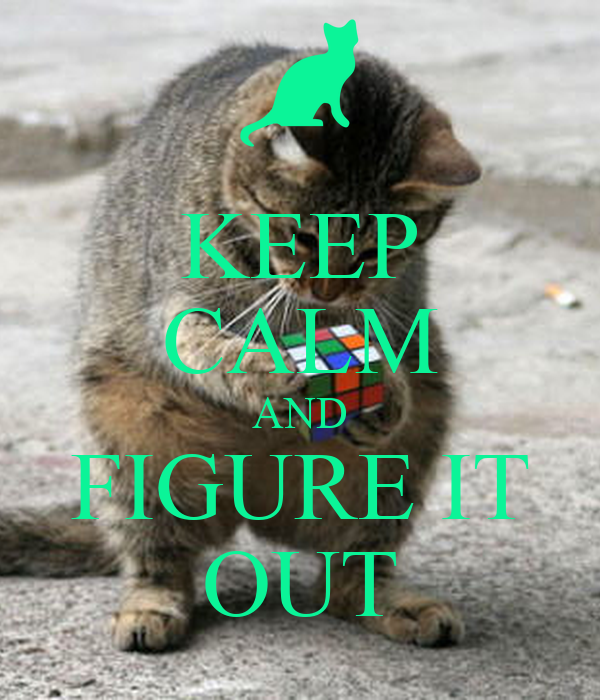 KEEP CALM AND FIGURE IT OUT