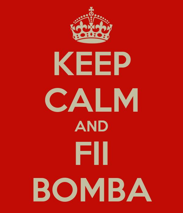 KEEP CALM AND FII BOMBA