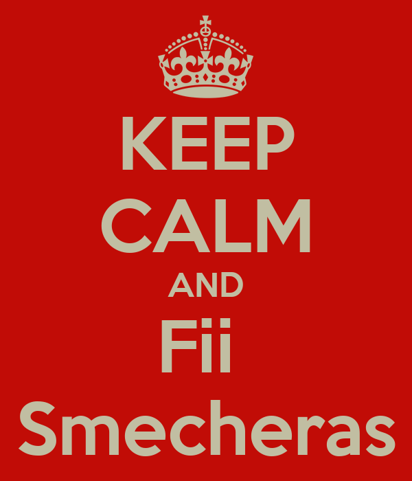 KEEP CALM AND Fii  Smecheras