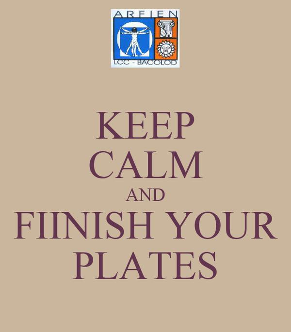 KEEP CALM AND FIINISH YOUR PLATES
