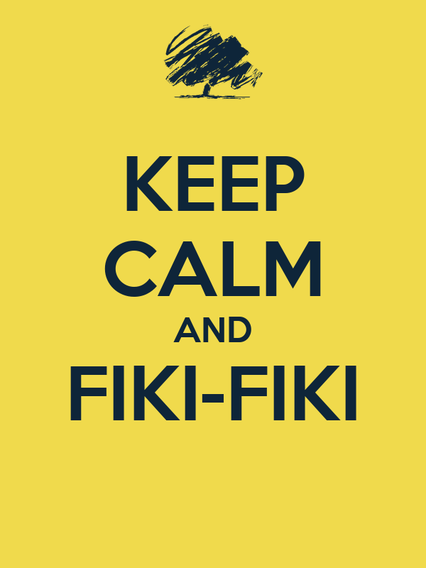 KEEP CALM AND FIKI-FIKI