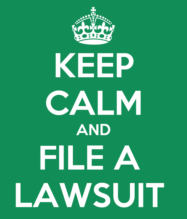 KEEP CALM AND FILE A  LAWSUIT