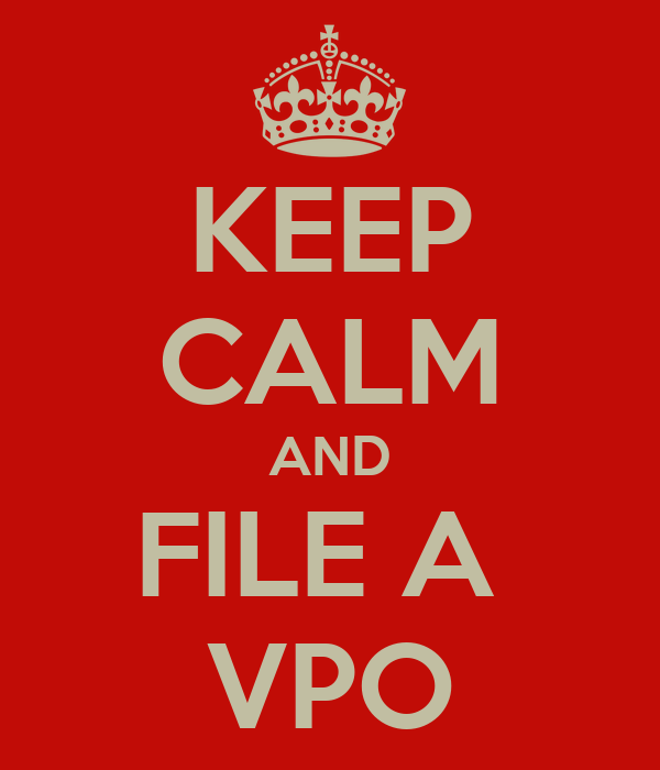 KEEP CALM AND FILE A  VPO