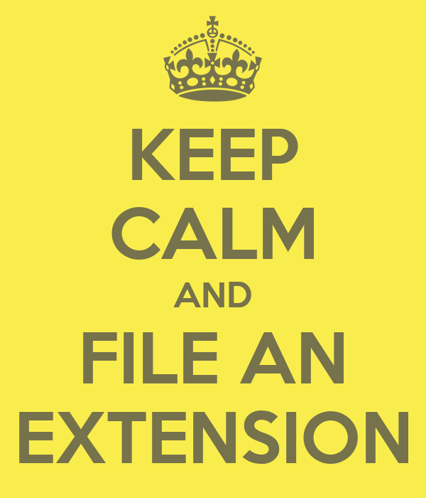 KEEP CALM AND FILE AN EXTENSION