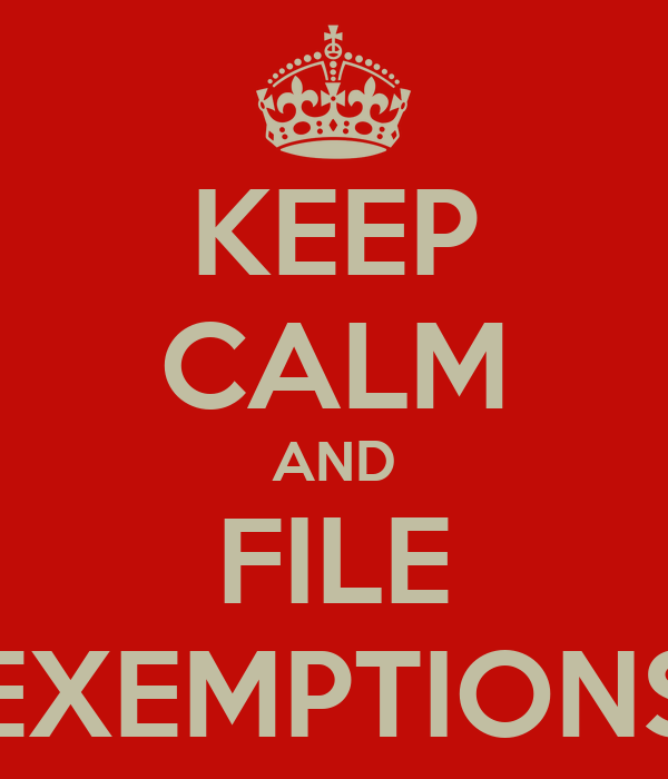 KEEP CALM AND FILE EXEMPTIONS