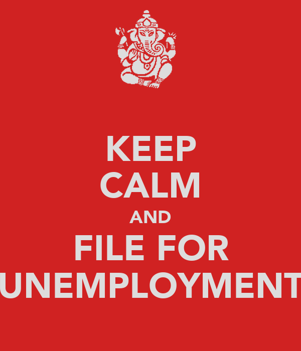 KEEP CALM AND FILE FOR UNEMPLOYMENT