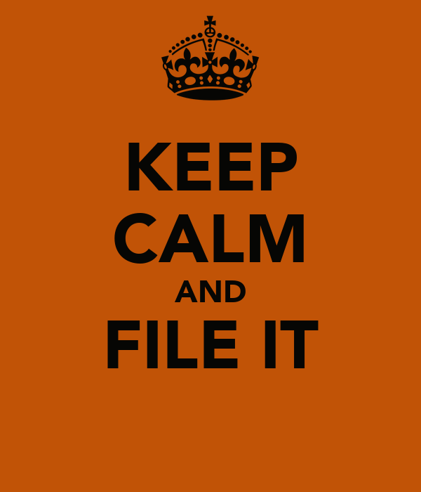 KEEP CALM AND FILE IT