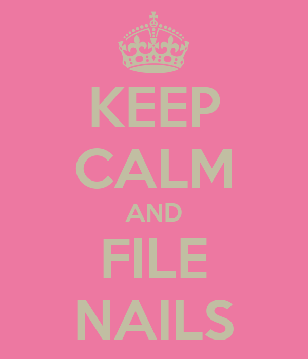 KEEP CALM AND FILE NAILS