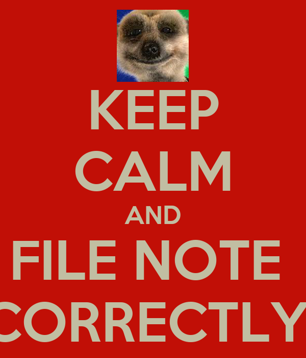 KEEP CALM AND FILE NOTE  CORRECTLY