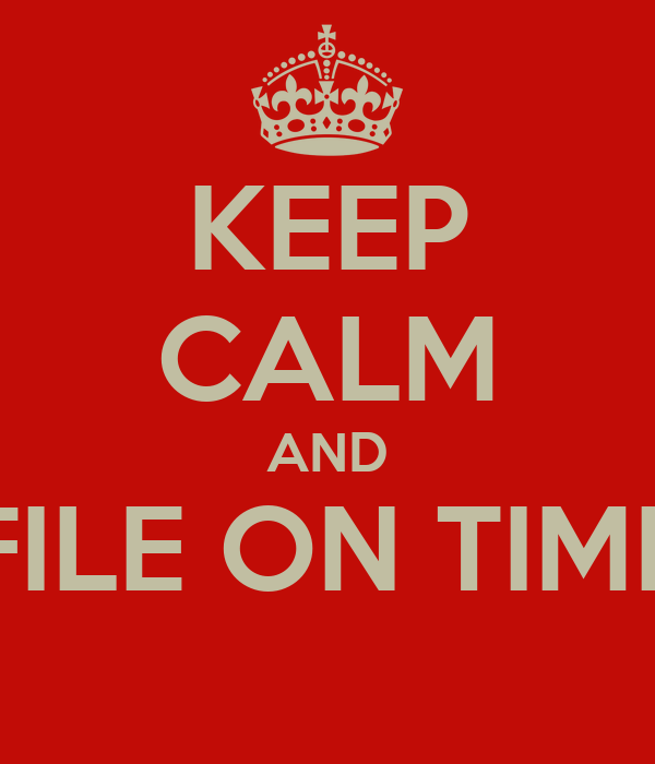 KEEP CALM AND FILE ON TIME