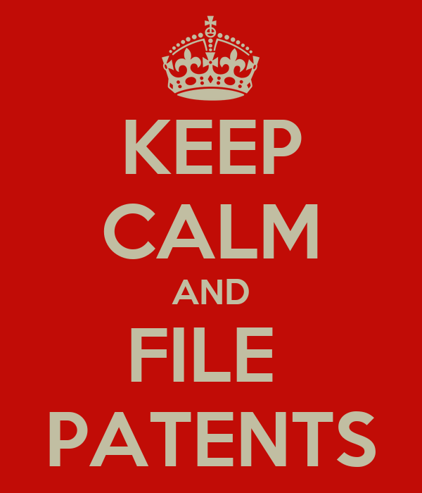 KEEP CALM AND FILE  PATENTS