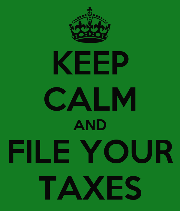 KEEP CALM AND FILE YOUR TAXES