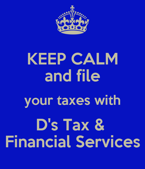 KEEP CALM and file your taxes with D's Tax &  Financial Services