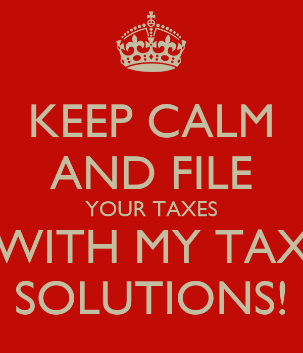 KEEP CALM AND FILE YOUR TAXES WITH MY TAX SOLUTIONS!