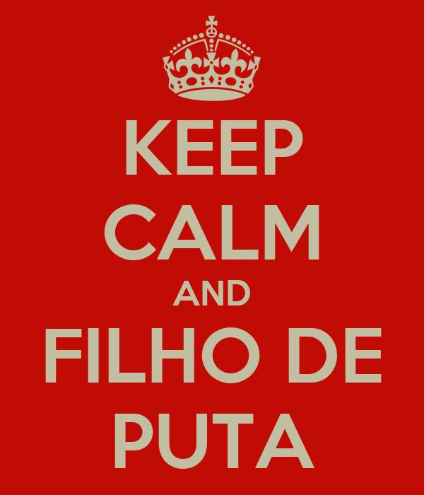 KEEP CALM AND FILHO DE PUTA