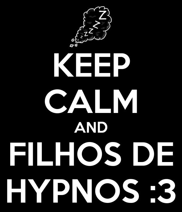 KEEP CALM AND FILHOS DE HYPNOS :3