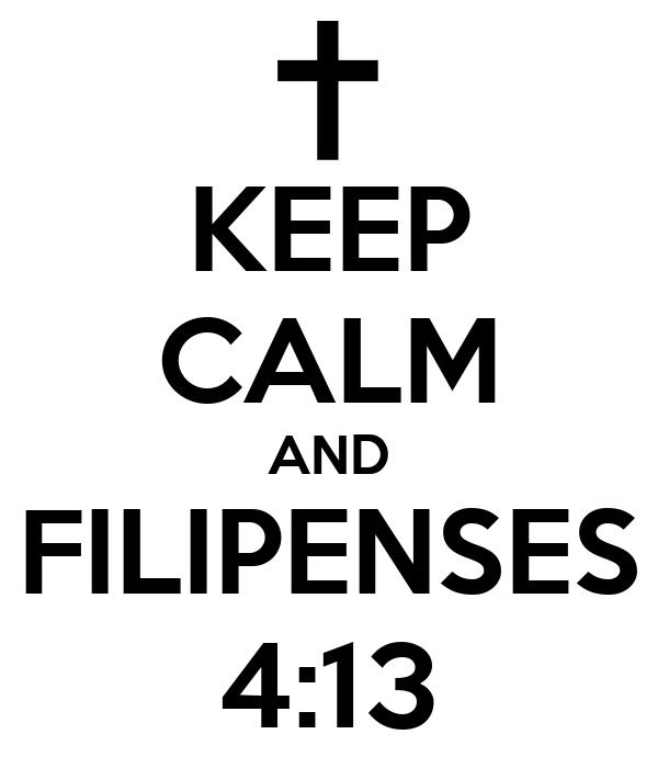 KEEP CALM AND FILIPENSES 4:13