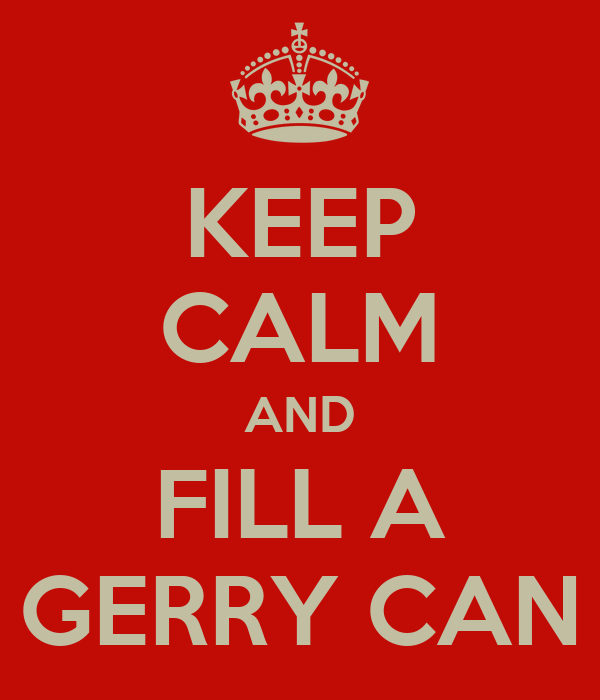 KEEP CALM AND FILL A GERRY CAN