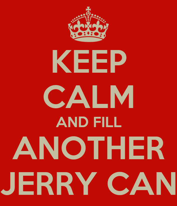 KEEP CALM AND FILL ANOTHER JERRY CAN