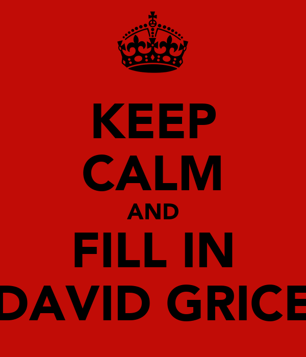 KEEP CALM AND FILL IN DAVID GRICE
