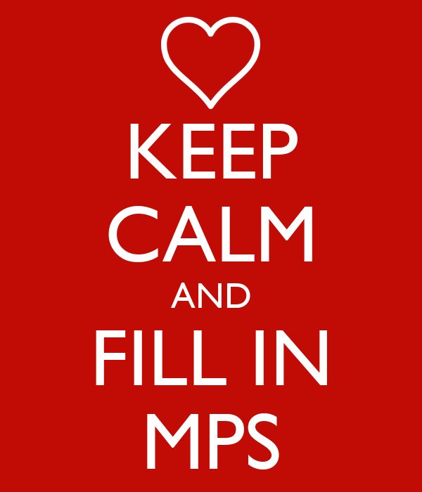KEEP CALM AND FILL IN MPS