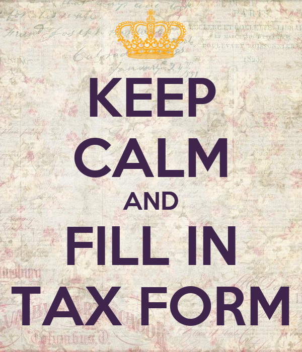 KEEP CALM AND FILL IN TAX FORM