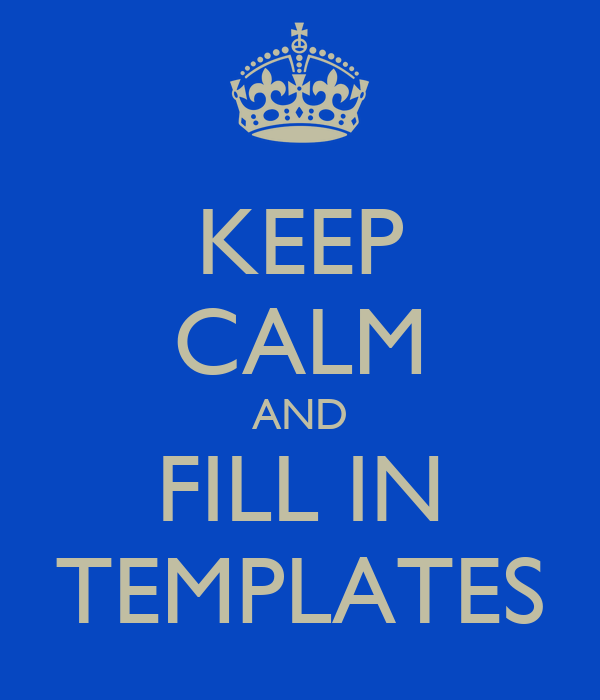 KEEP CALM AND FILL IN TEMPLATES
